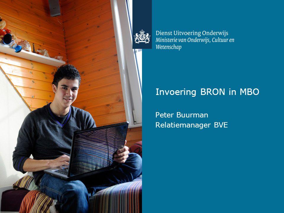 Invoering BRON in MBO Peter Buurman Relatiemanager BVE