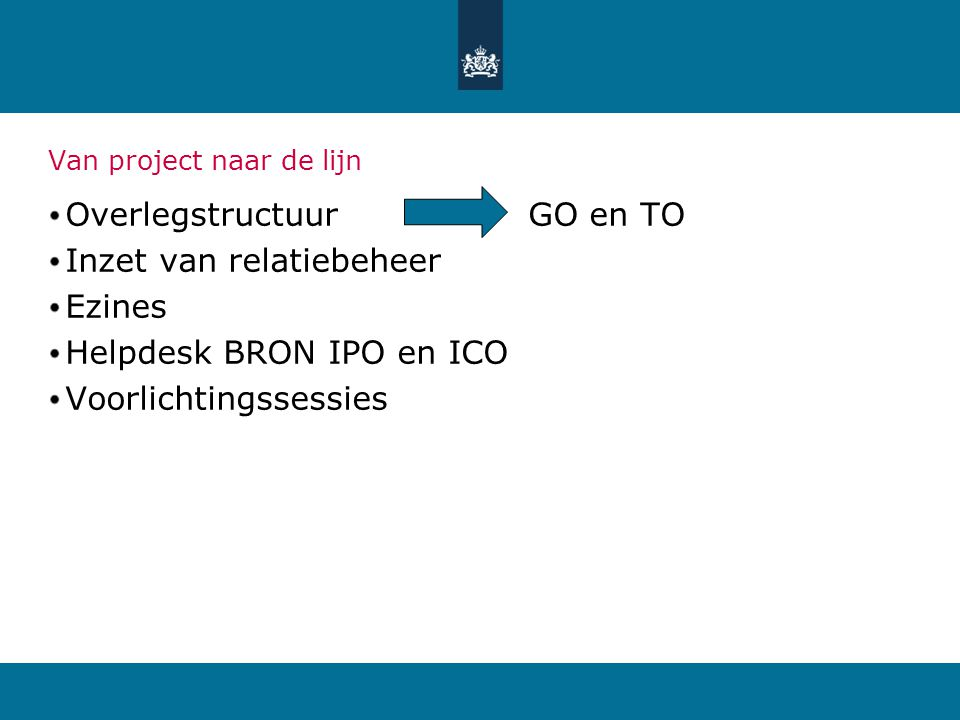 Overlegstructuur DUO: Invoeringsoverleg gebruikersoverleg en uitvoeringsoverleg  afstemming planning, communicatie wijzigingen op procesniveau met vertegenwoordigers pakketgebruikers, OCW, LNV, IvO, Colo, MBO-Raad, AOC-raad DUO Technisch overleg  afstemmen Programma van Eisen en interface met softwarepakketten OCW:Ketenregieoverleg  bestuurlijk overleg met ketenpartners en afnemers SaMBO-Ict
