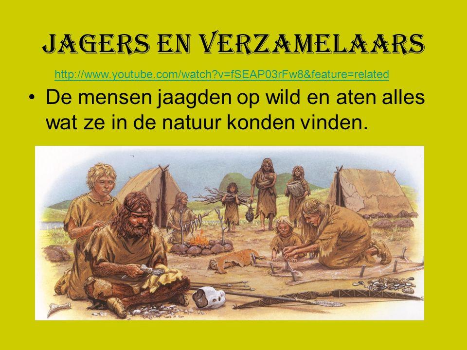 Jagers en Verzamelaars De mensen jaagden op wild en aten alles wat ze in de natuur konden vinden. http://www.youtube.com/watch?v=fSEAP03rFw8&feature=r
