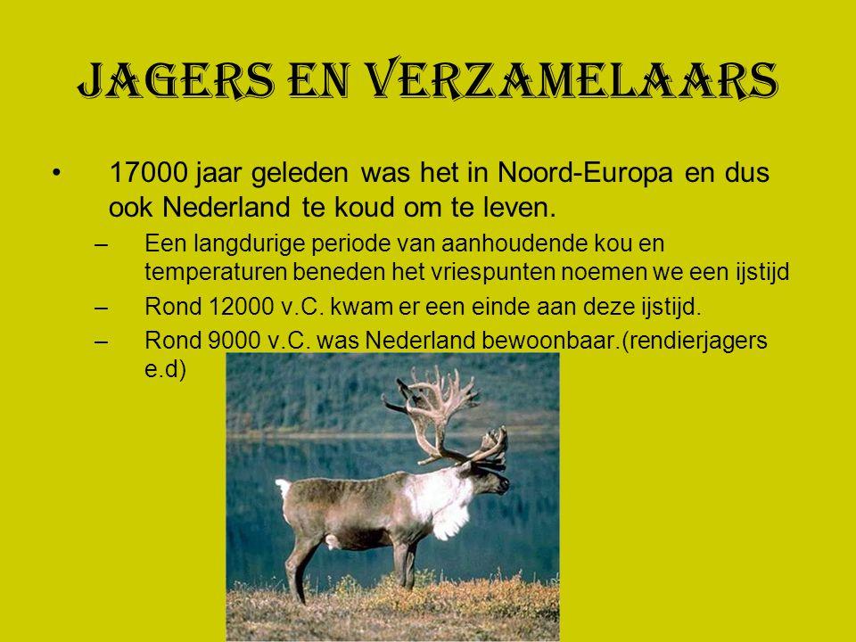 Jagers en Verzamelaars 17000 jaar geleden was het in Noord-Europa en dus ook Nederland te koud om te leven. –Een langdurige periode van aanhoudende ko