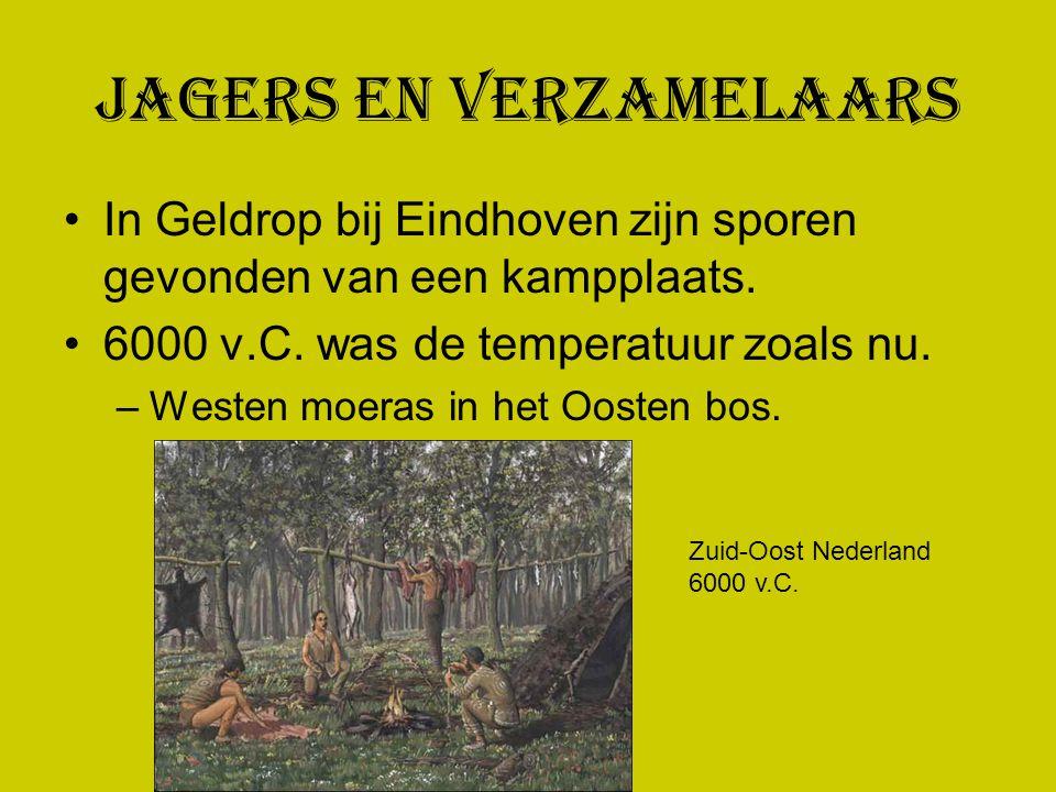 Jagers en Verzamelaars In Geldrop bij Eindhoven zijn sporen gevonden van een kampplaats. 6000 v.C. was de temperatuur zoals nu. –Westen moeras in het