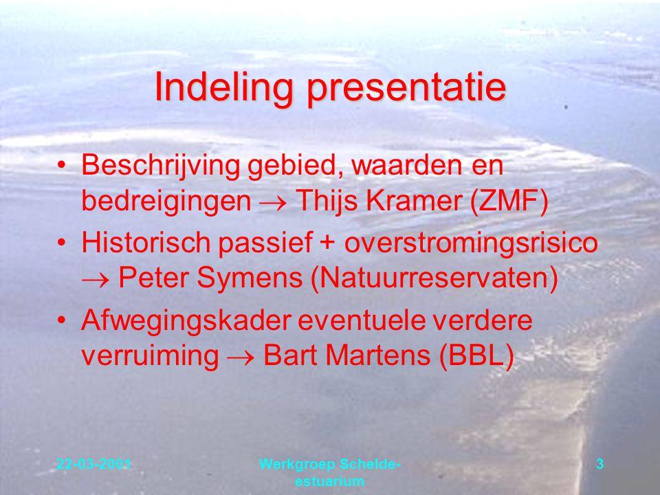22-03-2001Werkgroep Schelde- estuarium 3 Indeling presentatie Beschrijving gebied, waarden en bedreigingen  Thijs Kramer (ZMF) Historisch passief + o