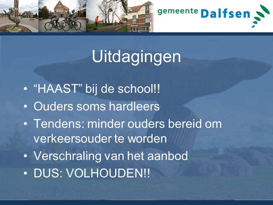 """Uitdagingen """"HAAST"""" bij de school!! Ouders soms hardleers Tendens: minder ouders bereid om verkeersouder te worden Verschraling van het aanbod DUS: VO"""