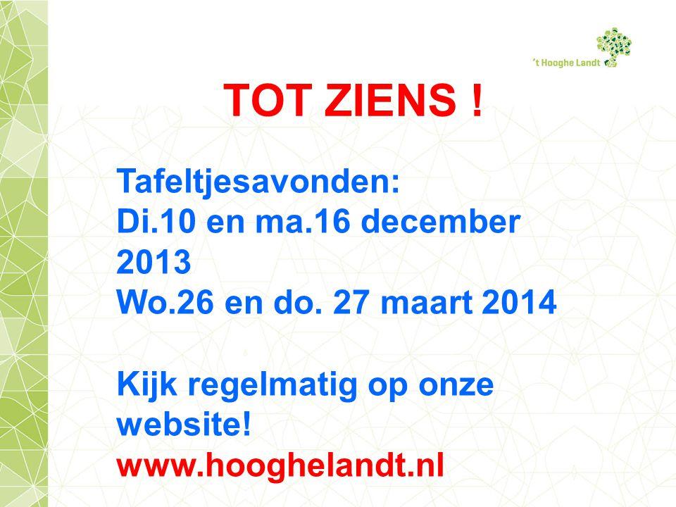 TOT ZIENS .Tafeltjesavonden: Di.10 en ma.16 december 2013 Wo.26 en do.