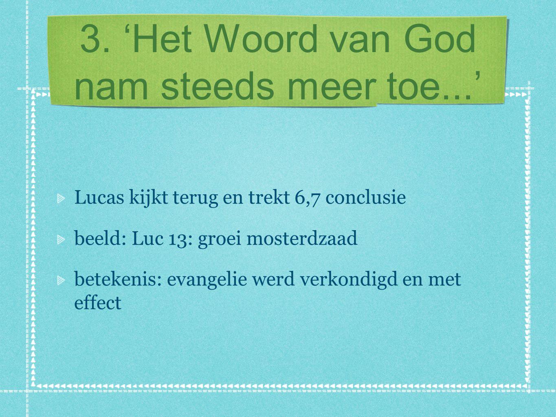 3. 'Het Woord van God nam steeds meer toe...' Lucas kijkt terug en trekt 6,7 conclusie beeld: Luc 13: groei mosterdzaad betekenis: evangelie werd verk