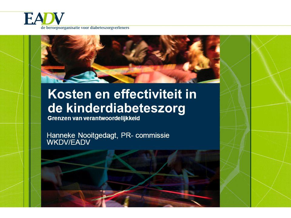 Kosten en effectiviteit in de kinderdiabeteszorg Grenzen van verantwoordelijkkeid Hanneke Nooitgedagt, PR- commissie WKDV/EADV