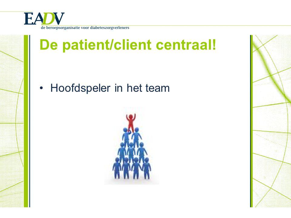 De patient/client centraal! Hoofdspeler in het team