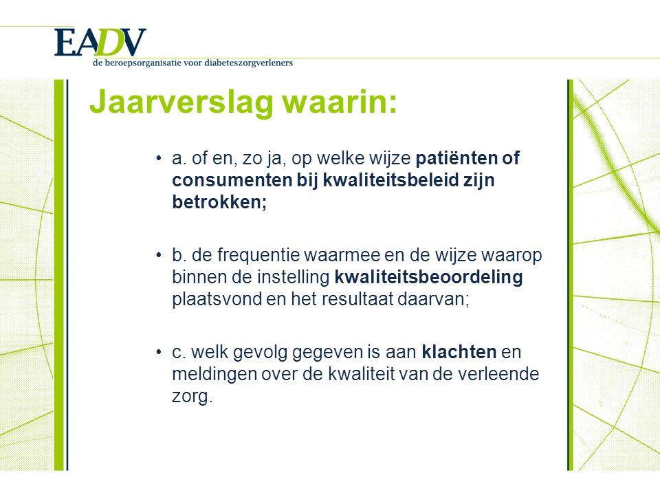 Jaarverslag waarin: a. of en, zo ja, op welke wijze patiënten of consumenten bij kwaliteitsbeleid zijn betrokken; b. de frequentie waarmee en de wijze