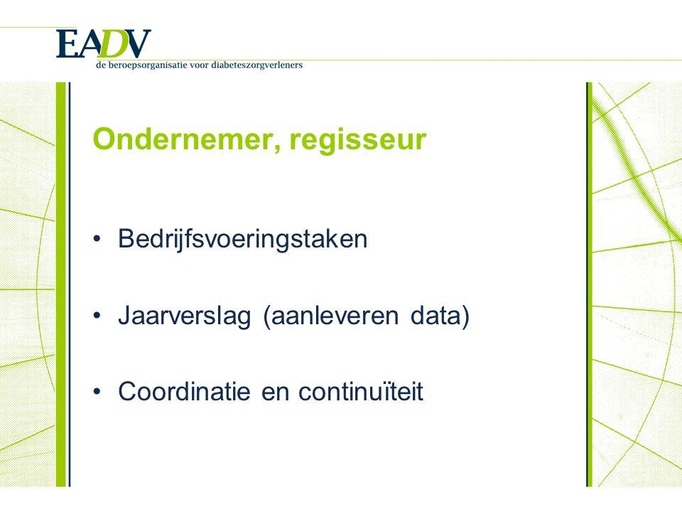 Ondernemer, regisseur Bedrijfsvoeringstaken Jaarverslag (aanleveren data) Coordinatie en continuïteit
