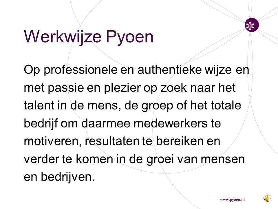 Stijl van Pyoen Drie kernwaarden treft u aan in de werkwijze van Pyoen: -Professioneel -Passie -Puur