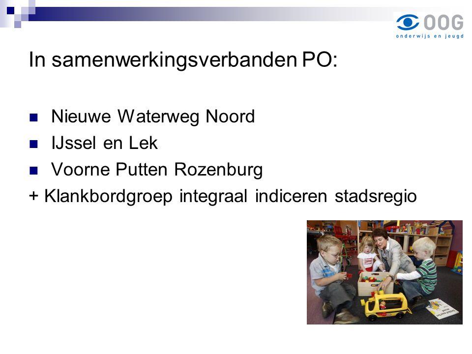 In samenwerkingsverbanden PO: Nieuwe Waterweg Noord IJssel en Lek Voorne Putten Rozenburg + Klankbordgroep integraal indiceren stadsregio