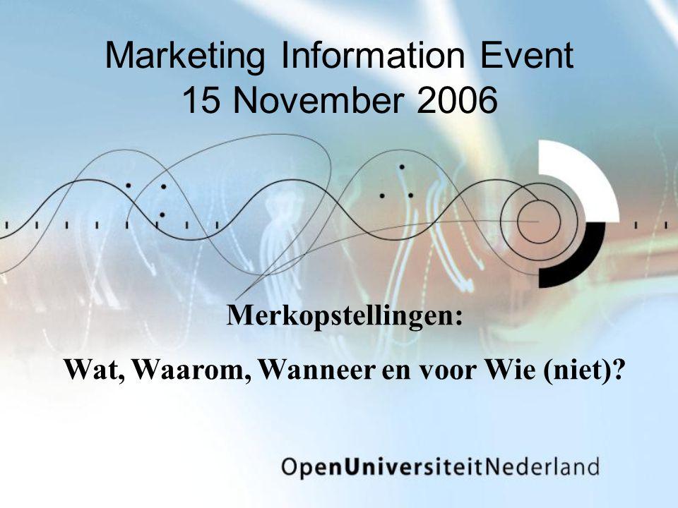 Marketing Information Event 15 November 2006 Merkopstellingen: Wat, Waarom, Wanneer en voor Wie (niet)