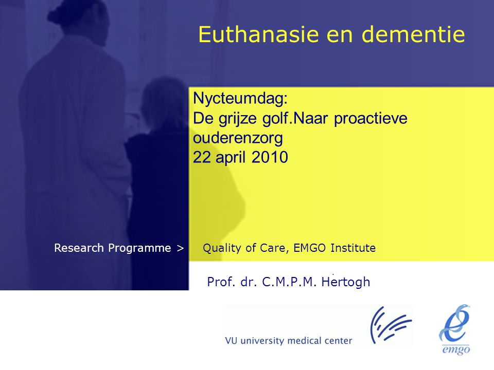 Quality of Care, EMGO InstituteResearch Programme > Nycteumdag: De grijze golf.Naar proactieve ouderenzorg 22 april 2010 Prof.