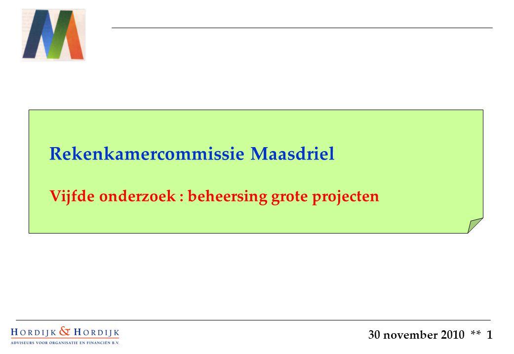 30 november 2010 ** 1 Rekenkamercommissie Maasdriel Vijfde onderzoek : beheersing grote projecten