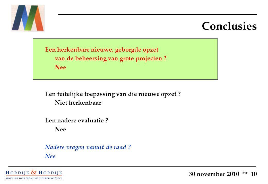30 november 2010 ** 10 Conclusies Een herkenbare nieuwe, geborgde opzet van de beheersing van grote projecten .