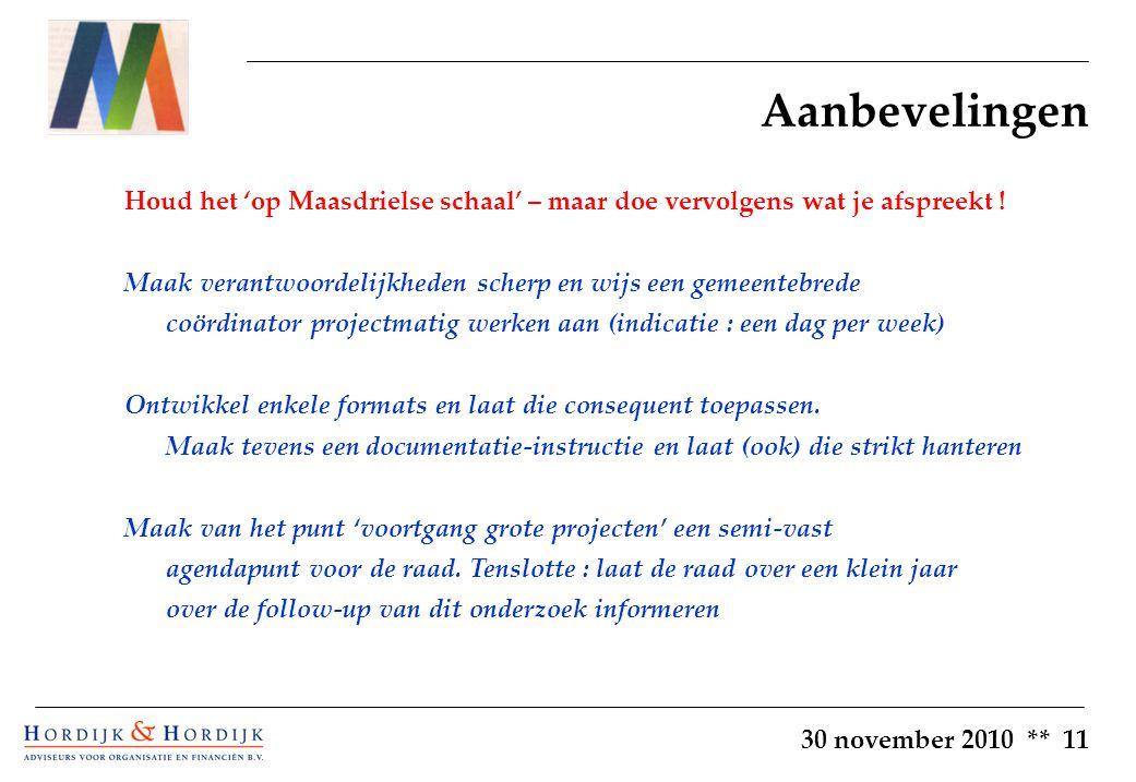 30 november 2010 ** 11 Aanbevelingen Houd het 'op Maasdrielse schaal' – maar doe vervolgens wat je afspreekt .