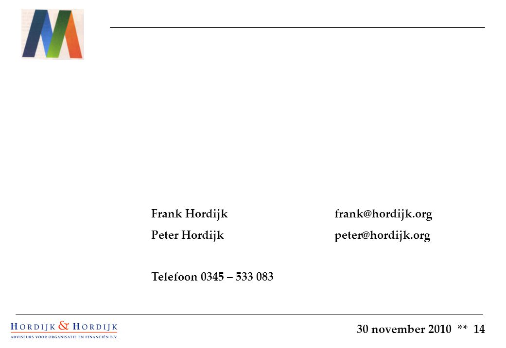30 november 2010 ** 14 Frank Hordijkfrank@hordijk.org Peter Hordijkpeter@hordijk.org Telefoon 0345 – 533 083