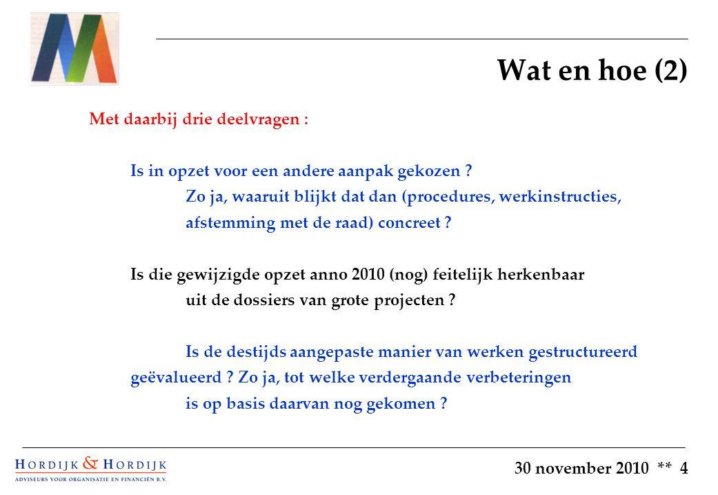 30 november 2010 ** 4 Wat en hoe (2) Met daarbij drie deelvragen : Is in opzet voor een andere aanpak gekozen .
