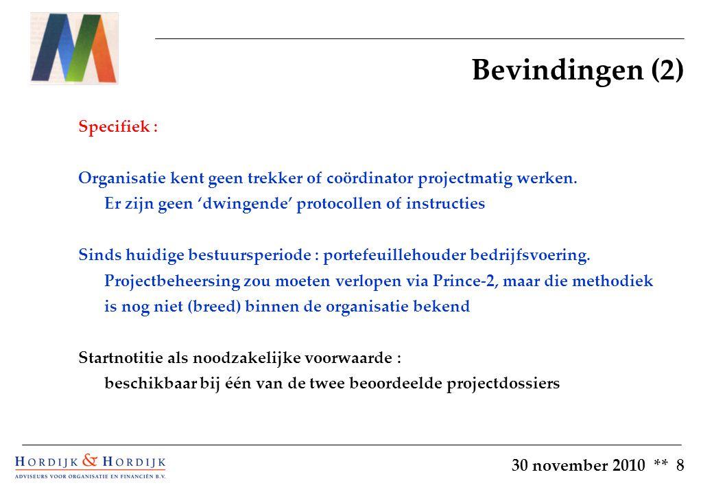 30 november 2010 ** 8 Bevindingen (2) Specifiek : Organisatie kent geen trekker of coördinator projectmatig werken.