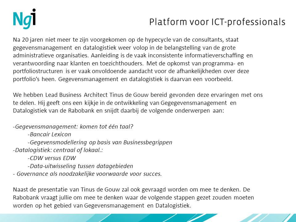 Het programma is als volgt: Datum: dinsdag 17 april 2011 Locatie: Rabobank Nederland, Croeselaan 18, 3521 CB, Utrecht 18:30: zaal open (koffie en broodjes) 19:30: Gegevensmanagement: komen tot één taal.