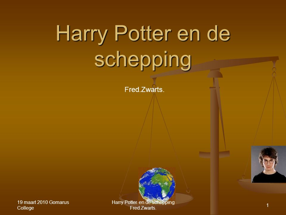 Harry Potter en de schepping 19 maart 2010 Gomarus College Harry Potter en de schepping Fred.Zwarts. 1