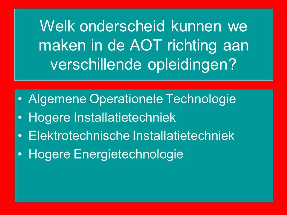 Welk onderscheid kunnen we maken in de AOT richting aan verschillende opleidingen? Algemene Operationele Technologie Hogere Installatietechniek Elektr