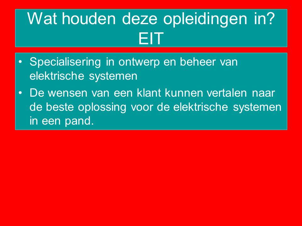 Wat houden deze opleidingen in? EIT Specialisering in ontwerp en beheer van elektrische systemen De wensen van een klant kunnen vertalen naar de beste