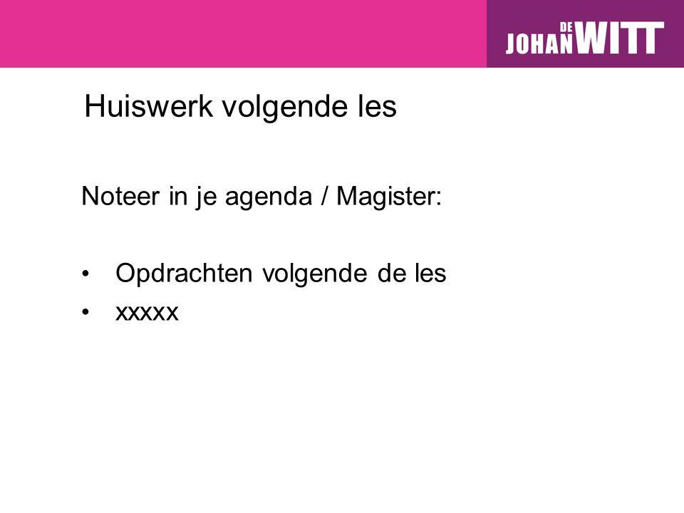 Huiswerk volgende les Noteer in je agenda / Magister: Opdrachten volgende de les xxxxx