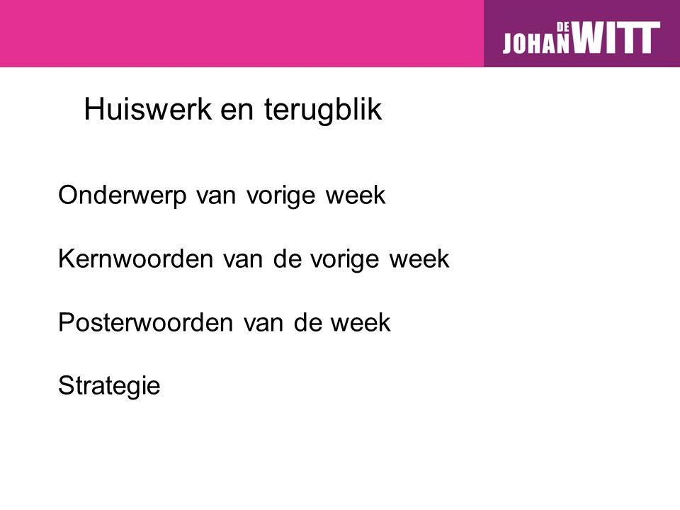 Huiswerk en terugblik Onderwerp van vorige week Kernwoorden van de vorige week Posterwoorden van de week Strategie