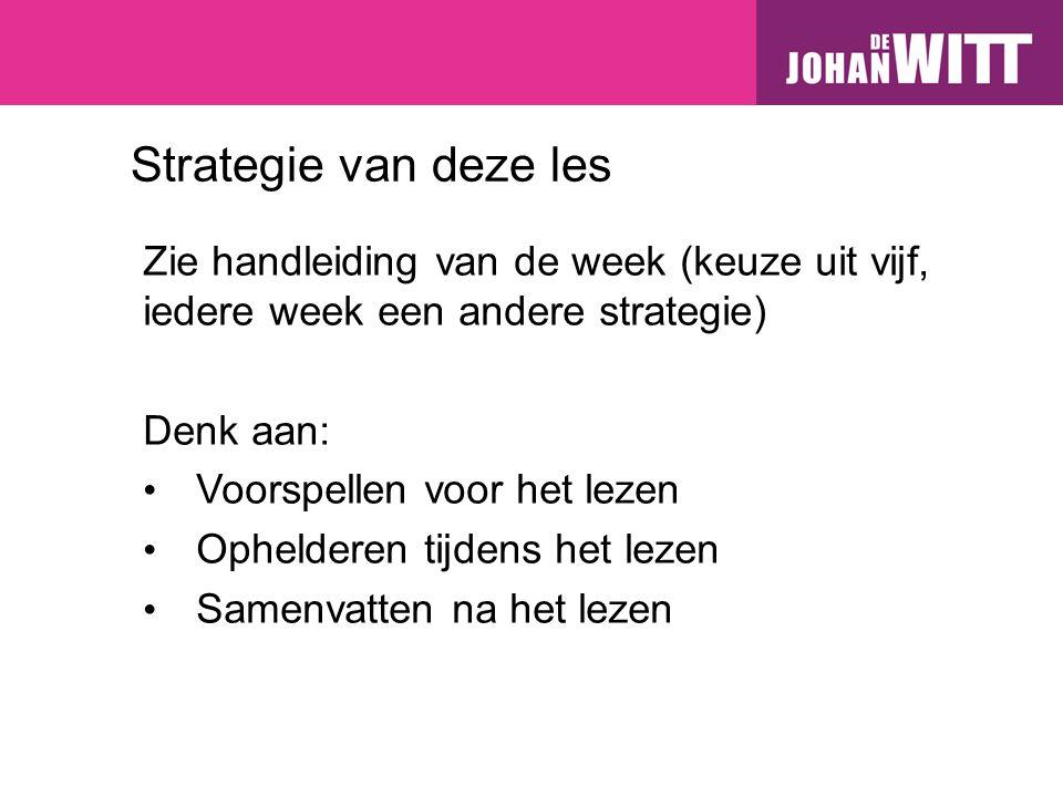 Strategie van deze les Zie handleiding van de week (keuze uit vijf, iedere week een andere strategie) Denk aan: Voorspellen voor het lezen Ophelderen