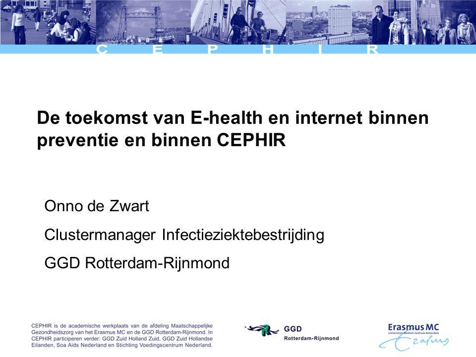 De toekomst van E-health en internet binnen preventie en binnen CEPHIR Onno de Zwart Clustermanager Infectieziektebestrijding GGD Rotterdam-Rijnmond