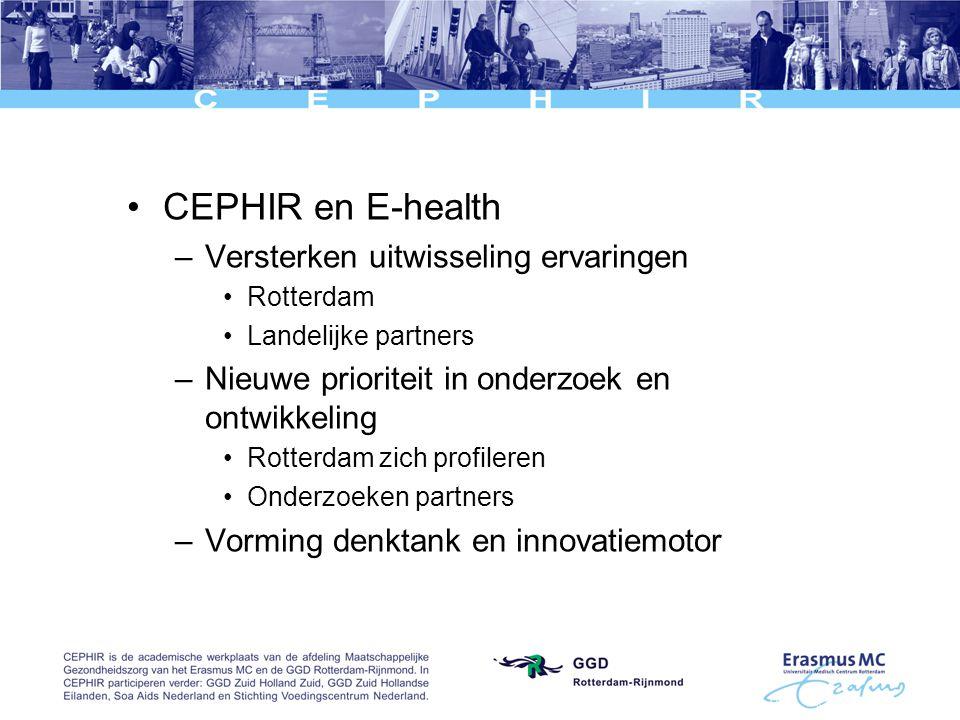 CEPHIR en E-health –Versterken uitwisseling ervaringen Rotterdam Landelijke partners –Nieuwe prioriteit in onderzoek en ontwikkeling Rotterdam zich profileren Onderzoeken partners –Vorming denktank en innovatiemotor