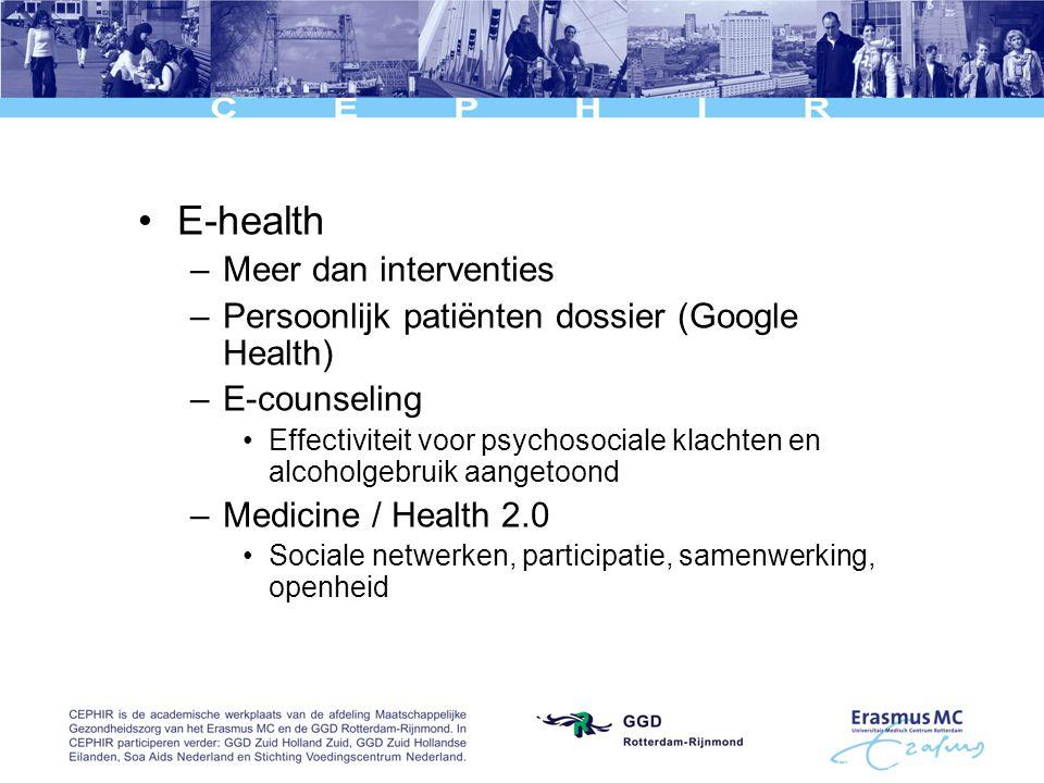 E-health –Meer dan interventies –Persoonlijk patiënten dossier (Google Health) –E-counseling Effectiviteit voor psychosociale klachten en alcoholgebruik aangetoond –Medicine / Health 2.0 Sociale netwerken, participatie, samenwerking, openheid