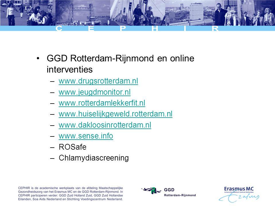 GGD Rotterdam-Rijnmond en online interventies –www.drugsrotterdam.nlwww.drugsrotterdam.nl –www.jeugdmonitor.nlwww.jeugdmonitor.nl –www.rotterdamlekkerfit.nlwww.rotterdamlekkerfit.nl –www.huiselijkgeweld.rotterdam.nlwww.huiselijkgeweld.rotterdam.nl –www.dakloosinrotterdam.nlwww.dakloosinrotterdam.nl –www.sense.infowww.sense.info –ROSafe –Chlamydiascreening