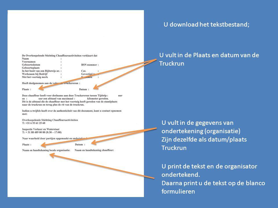 U download het tekstbestand; U vult in de Plaats en datum van de Truckrun U vult in de gegevens van ondertekening (organisatie) Zijn dezelfde als datum/plaats Truckrun U print de tekst en de organisator ondertekend.