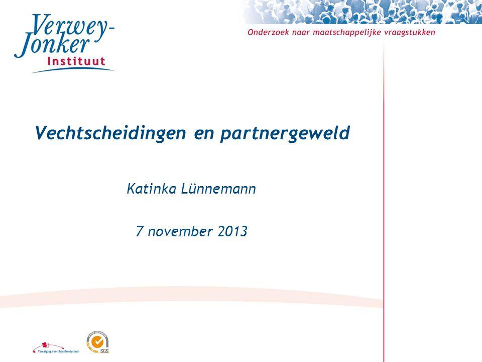 Vechtscheidingen en partnergeweld Katinka Lünnemann 7 november 2013