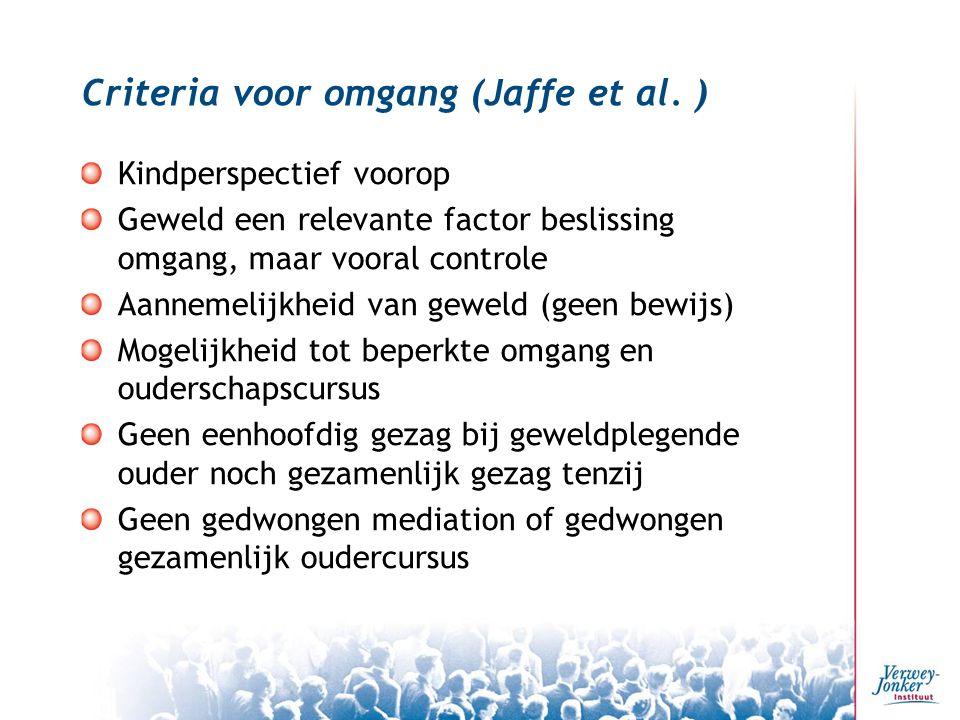 Criteria voor omgang (Jaffe et al. ) Kindperspectief voorop Geweld een relevante factor beslissing omgang, maar vooral controle Aannemelijkheid van ge