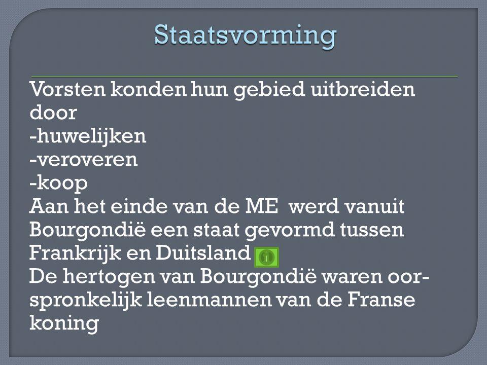 Aaneensluiten van een groot gebied onder 1 gezag Onder het vorstenhuis van Bourgondië alle Nederlandse gewesten in bezit proberen te krijgen Door aankopen Door uithuwelijken Door oorlogen