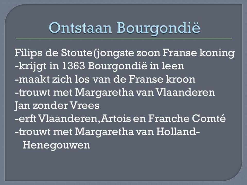 Filips de Goede -verovert Luxemburg -koopt Namen -erft Brabant en Limburg -erft Holland,Zeeland en Henegouwen -verwerft de bisdommen Luik en Utrecht -trouwt met Isabella van Portugal Karel de Stoute -verovert Lotharingen -trouwt met Margaretha van York -wil de koningskroon (gaat niet door) -sneuvelt bij Nancy bij verovering van Elzas