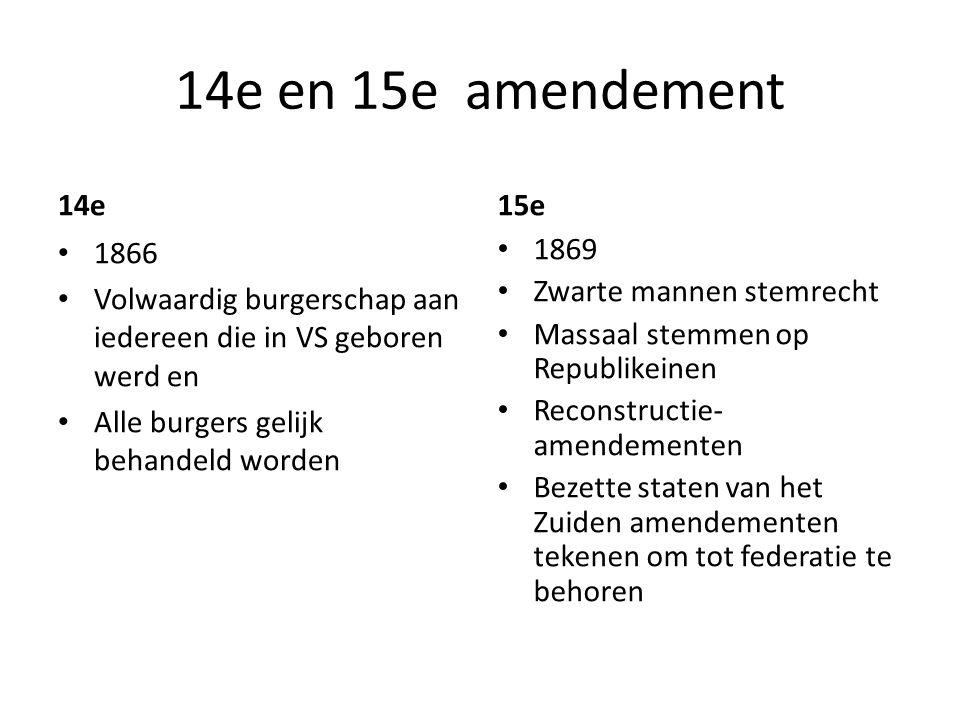 14e en 15e amendement 14e 1866 Volwaardig burgerschap aan iedereen die in VS geboren werd en Alle burgers gelijk behandeld worden 15e 1869 Zwarte mann