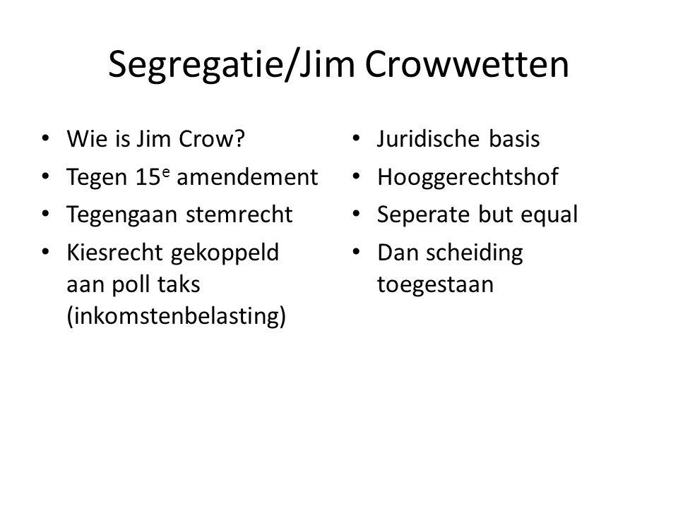 Segregatie/Jim Crowwetten Wie is Jim Crow? Tegen 15 e amendement Tegengaan stemrecht Kiesrecht gekoppeld aan poll taks (inkomstenbelasting) Juridische