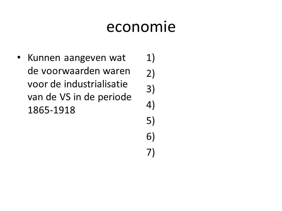 economie Kunnen aangeven wat de voorwaarden waren voor de industrialisatie van de VS in de periode 1865-1918 1) 2) 3) 4) 5) 6) 7)