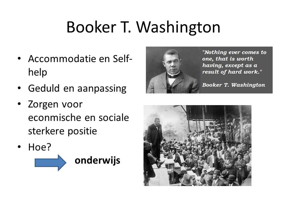 Booker T. Washington Accommodatie en Self- help Geduld en aanpassing Zorgen voor econmische en sociale sterkere positie Hoe? onderwijs