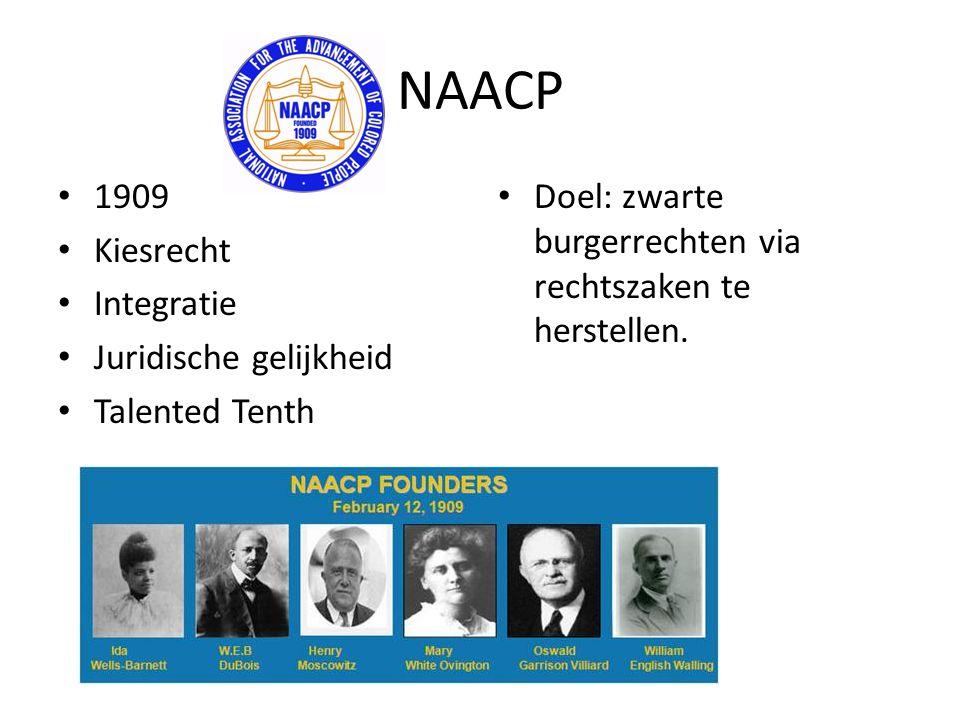 NAACP 1909 Kiesrecht Integratie Juridische gelijkheid Talented Tenth Doel: zwarte burgerrechten via rechtszaken te herstellen.