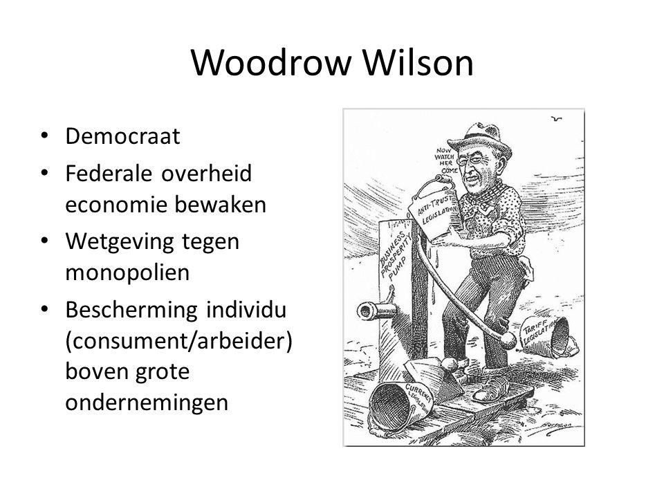 Woodrow Wilson Democraat Federale overheid economie bewaken Wetgeving tegen monopolien Bescherming individu (consument/arbeider) boven grote ondernemi