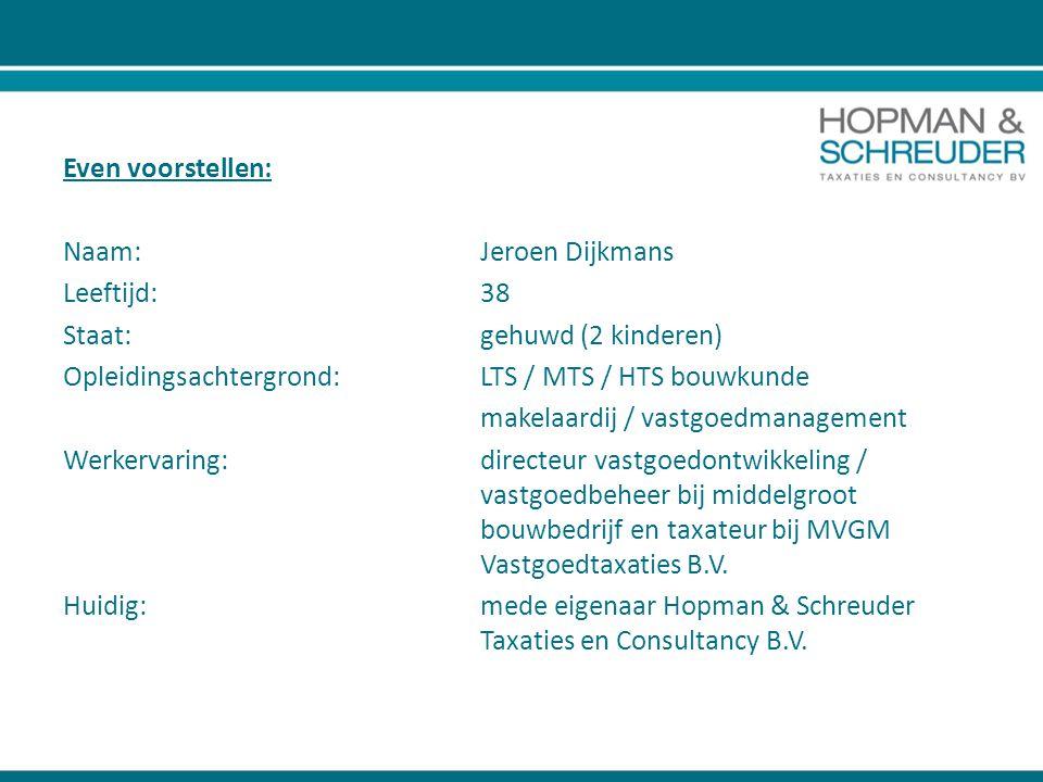 Even voorstellen: Naam:Jeroen Dijkmans Leeftijd:38 Staat:gehuwd (2 kinderen) Opleidingsachtergrond:LTS / MTS / HTS bouwkunde makelaardij / vastgoedman