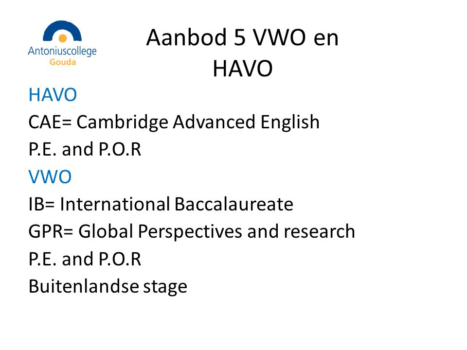 Aanbod 5 VWO en HAVO HAVO CAE= Cambridge Advanced English P.E.