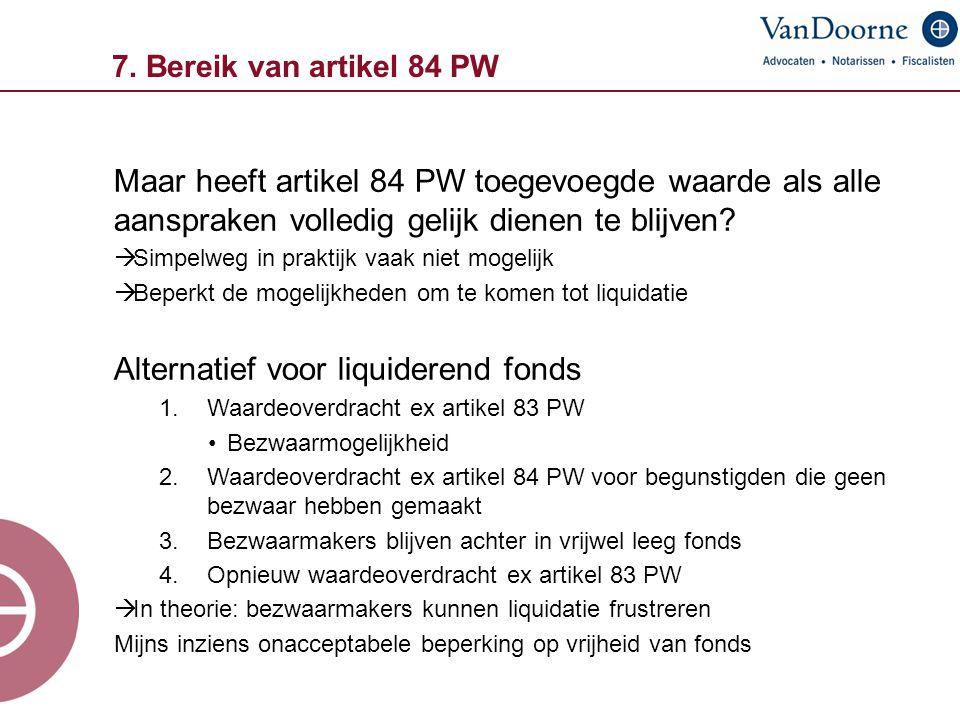 7. Bereik van artikel 84 PW Maar heeft artikel 84 PW toegevoegde waarde als alle aanspraken volledig gelijk dienen te blijven?  Simpelweg in praktijk