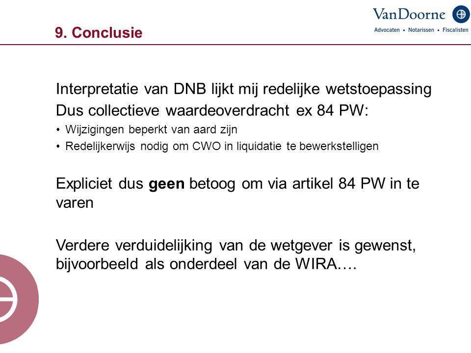 9. Conclusie Interpretatie van DNB lijkt mij redelijke wetstoepassing Dus collectieve waardeoverdracht ex 84 PW: Wijzigingen beperkt van aard zijn Red
