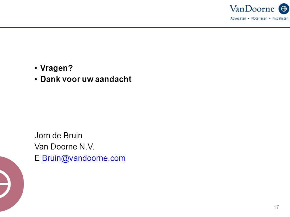 Vragen? Dank voor uw aandacht Jorn de Bruin Van Doorne N.V. E Bruin@vandoorne.comBruin@vandoorne.com 17
